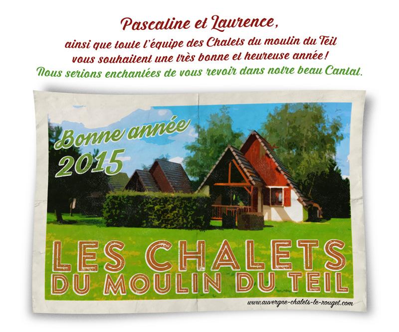 Pascaline et Laurence, ainsi que toute l'équipe des Chalets du moulin du Teil vous souhaitent une très bonne et heureuse année! Nous serions enchantées de vous revoir dans notre beau Cantal.